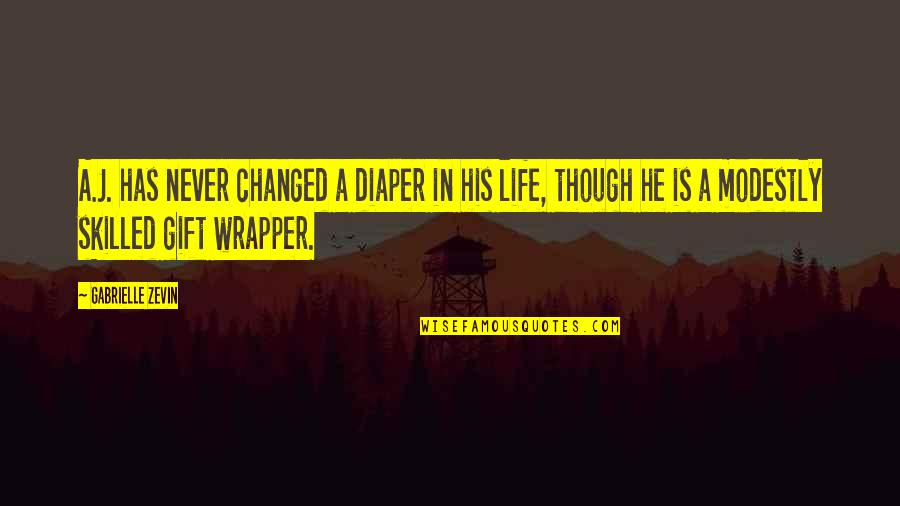 Life Is A Gift Quotes By Gabrielle Zevin: A.J. has never changed a diaper in his