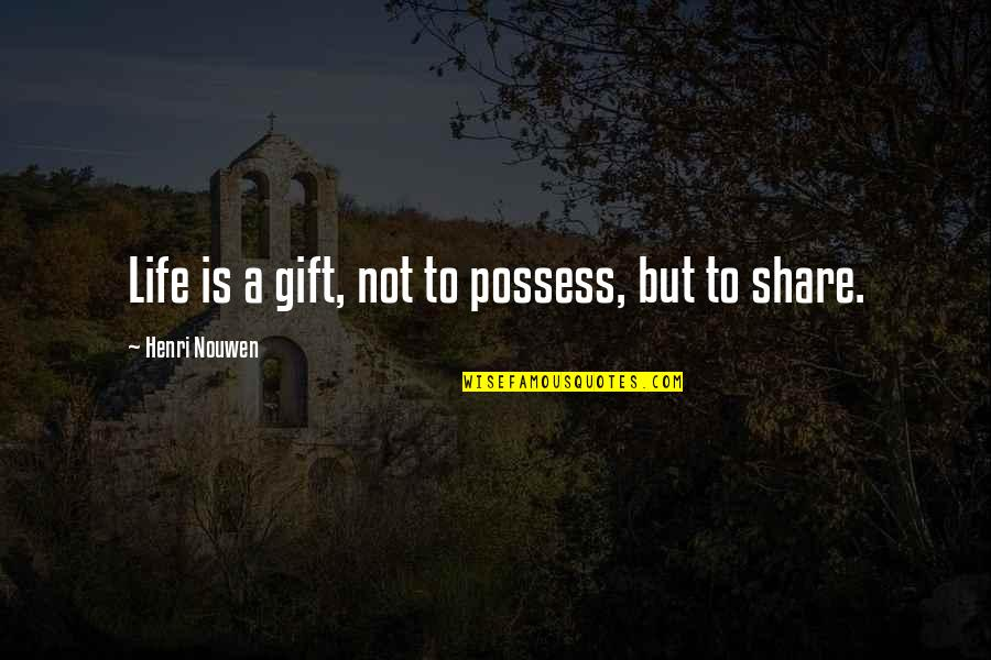 Life Is A Gift Quotes By Henri Nouwen: Life is a gift, not to possess, but
