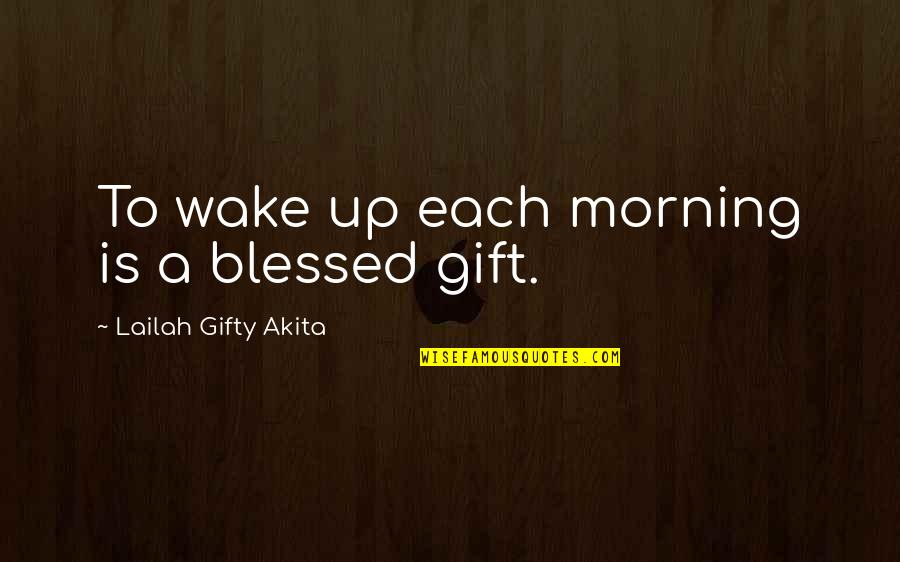 Life Is A Gift Quotes By Lailah Gifty Akita: To wake up each morning is a blessed