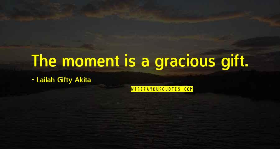 Life Is A Gift Quotes By Lailah Gifty Akita: The moment is a gracious gift.