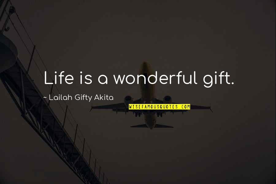 Life Is A Gift Quotes By Lailah Gifty Akita: Life is a wonderful gift.