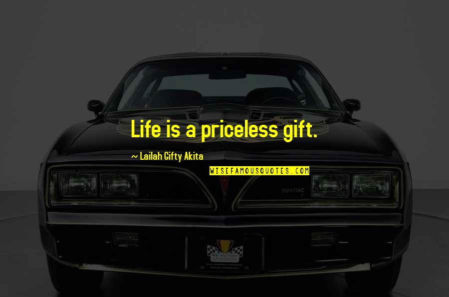 Life Is A Gift Quotes By Lailah Gifty Akita: Life is a priceless gift.