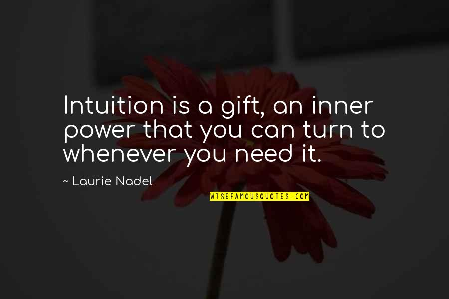 Life Is A Gift Quotes By Laurie Nadel: Intuition is a gift, an inner power that