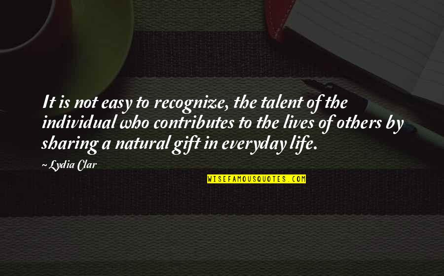 Life Is A Gift Quotes By Lydia Clar: It is not easy to recognize, the talent