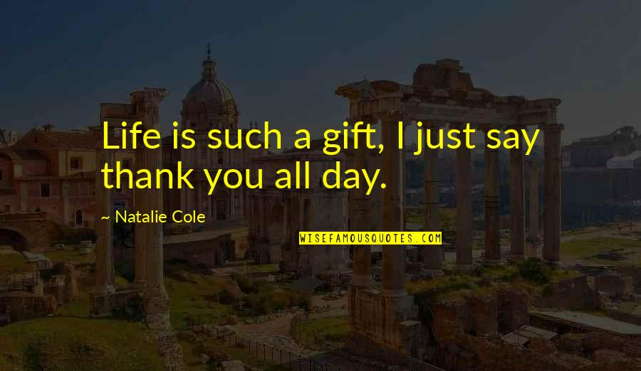 Life Is A Gift Quotes By Natalie Cole: Life is such a gift, I just say
