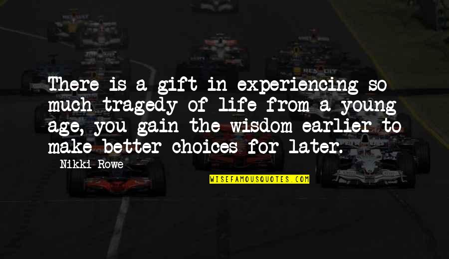 Life Is A Gift Quotes By Nikki Rowe: There is a gift in experiencing so much