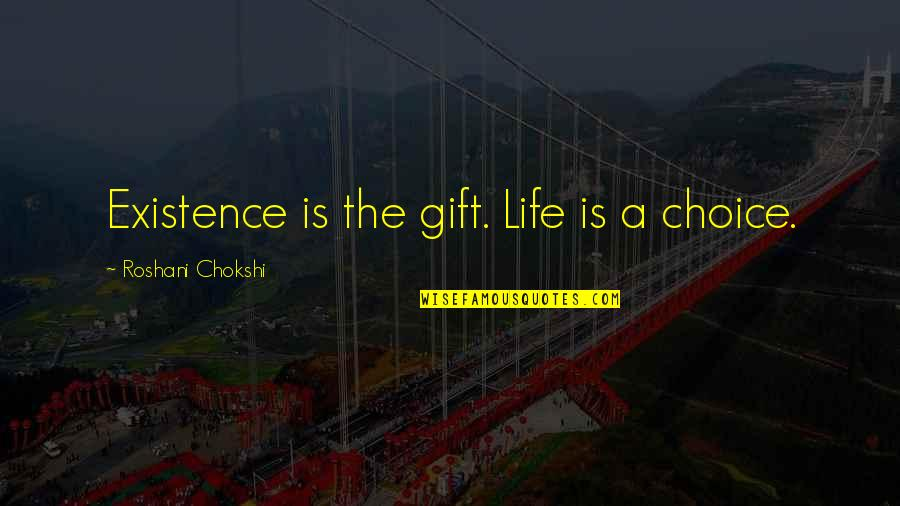 Life Is A Gift Quotes By Roshani Chokshi: Existence is the gift. Life is a choice.
