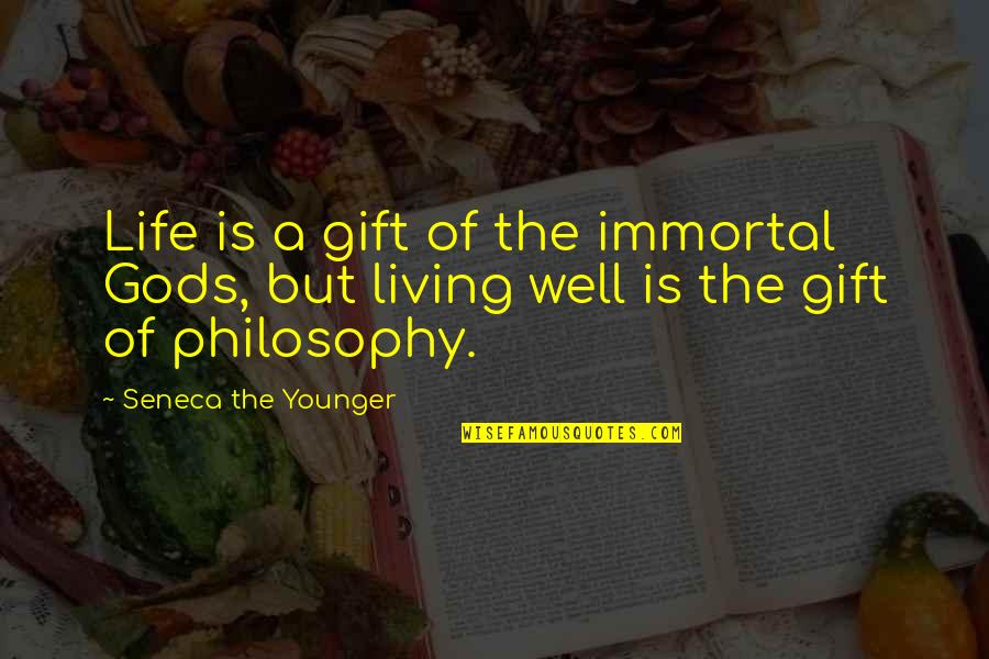 Life Is A Gift Quotes By Seneca The Younger: Life is a gift of the immortal Gods,