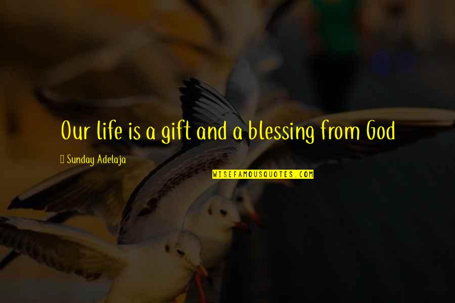 Life Is A Gift Quotes By Sunday Adelaja: Our life is a gift and a blessing