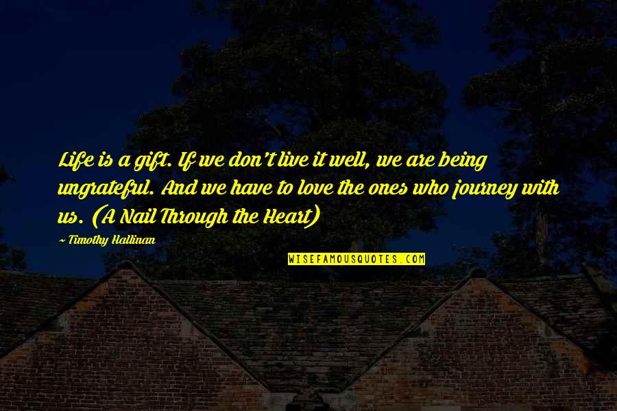 Life Is A Gift Quotes By Timothy Hallinan: Life is a gift. If we don't live