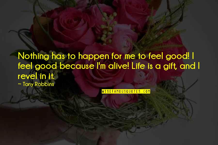 Life Is A Gift Quotes By Tony Robbins: Nothing has to happen for me to feel
