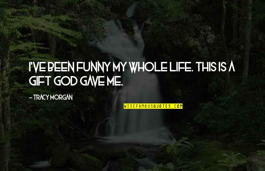 Life Is A Gift Quotes By Tracy Morgan: I've been funny my whole life. This is