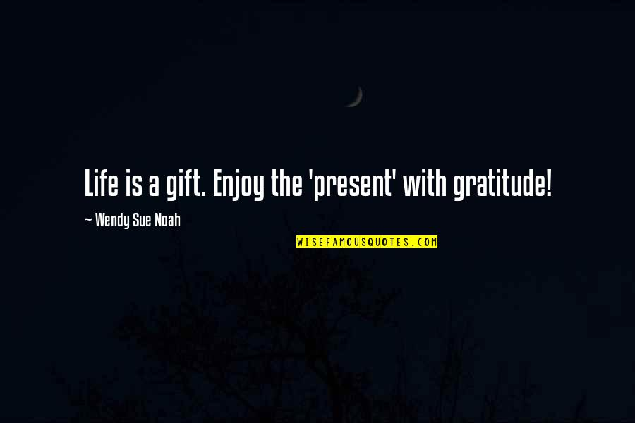 Life Is A Gift Quotes By Wendy Sue Noah: Life is a gift. Enjoy the 'present' with