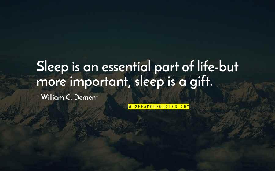 Life Is A Gift Quotes By William C. Dement: Sleep is an essential part of life-but more