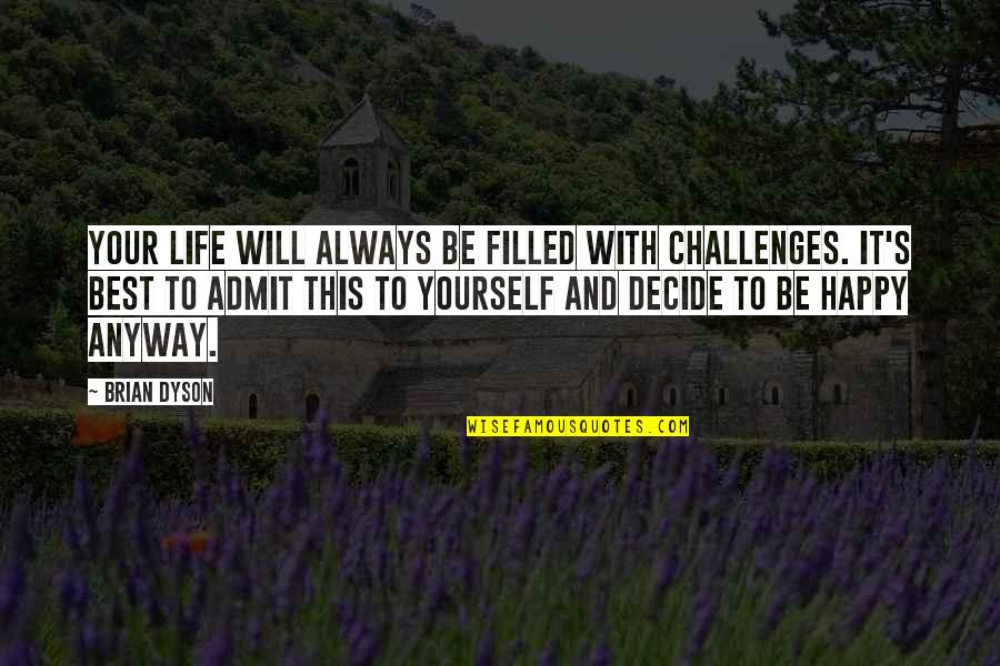 Life Is Filled With Challenges Quotes By Brian Dyson: Your life will always be filled with challenges.
