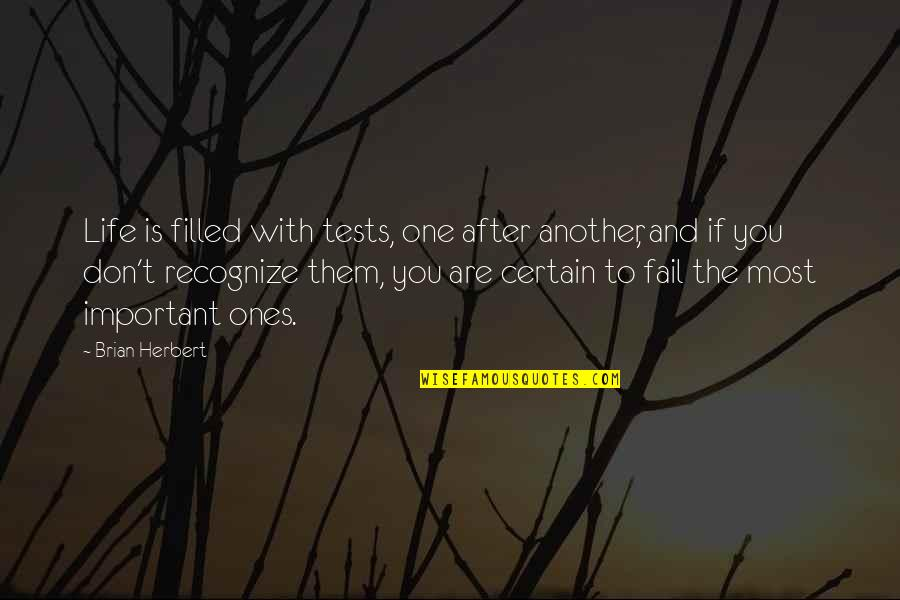 Life Is Filled With Quotes By Brian Herbert: Life is filled with tests, one after another,