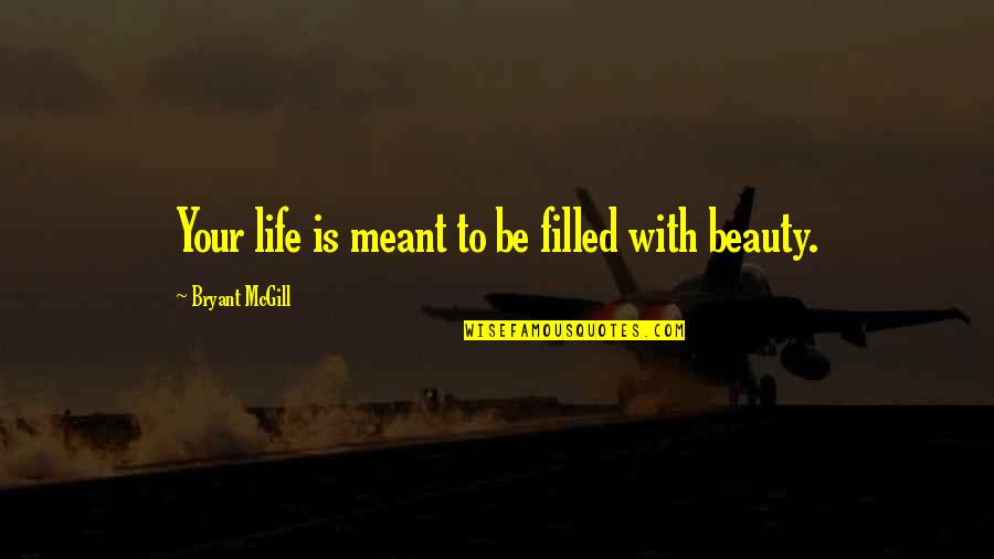 Life Is Filled With Quotes By Bryant McGill: Your life is meant to be filled with