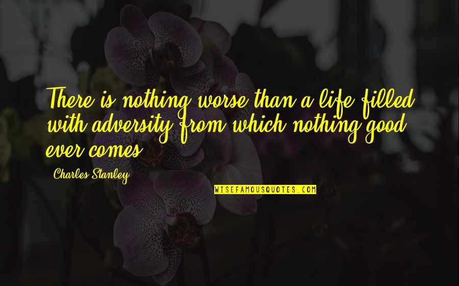 Life Is Filled With Quotes By Charles Stanley: There is nothing worse than a life filled