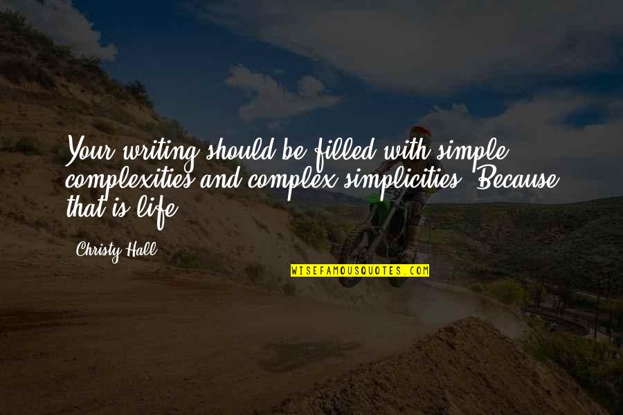 Life Is Filled With Quotes By Christy Hall: Your writing should be filled with simple complexities