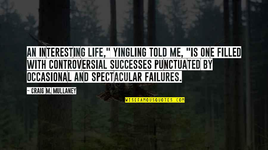 "Life Is Filled With Quotes By Craig M. Mullaney: An interesting life,"" Yingling told me, ""is one"