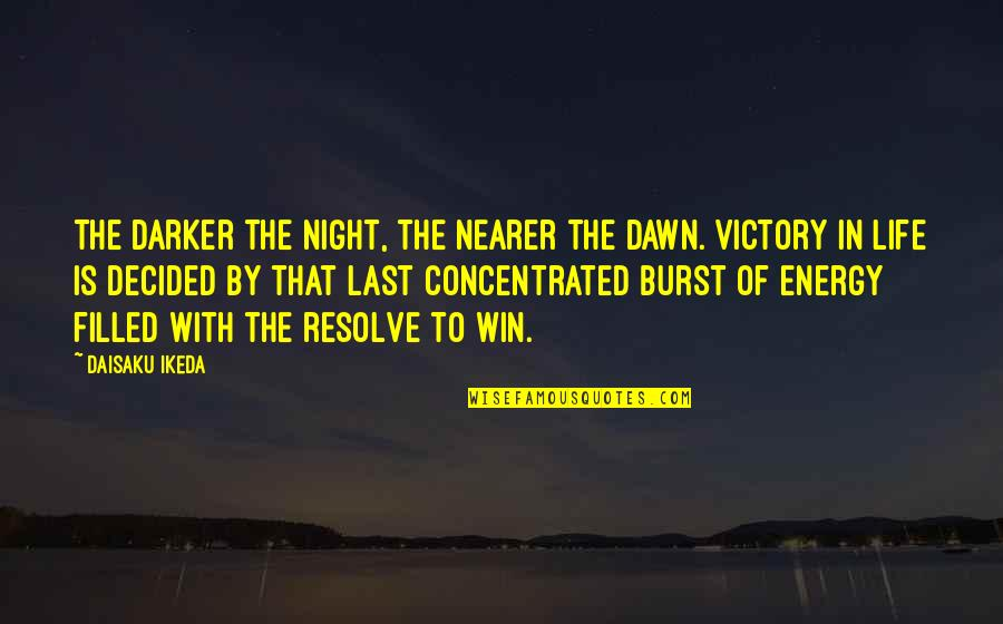 Life Is Filled With Quotes By Daisaku Ikeda: The darker the night, the nearer the dawn.