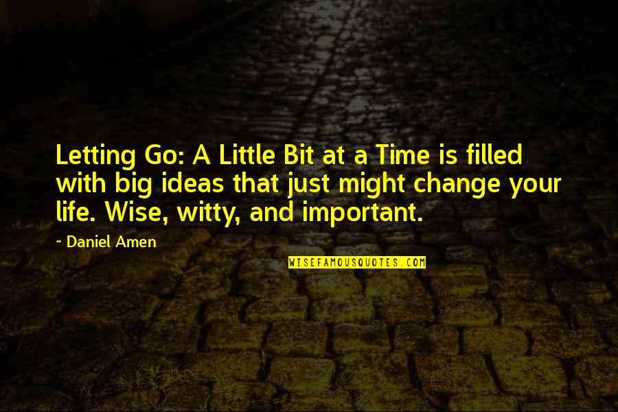 Life Is Filled With Quotes By Daniel Amen: Letting Go: A Little Bit at a Time