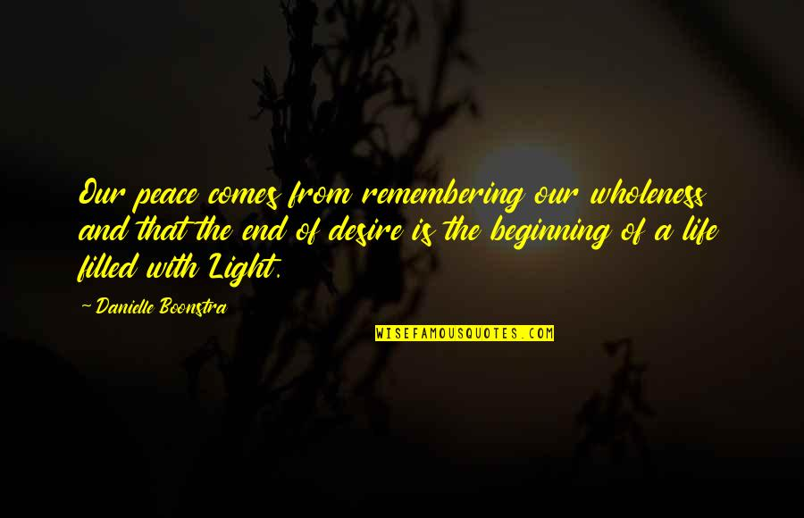 Life Is Filled With Quotes By Danielle Boonstra: Our peace comes from remembering our wholeness and