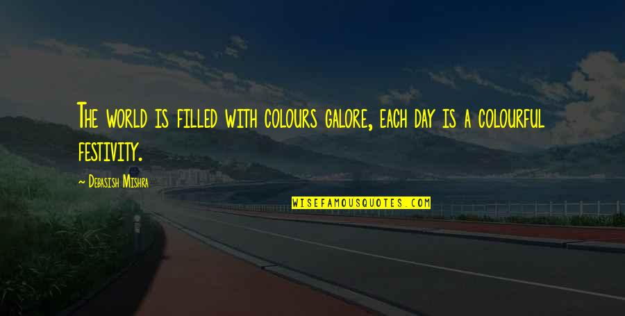 Life Is Filled With Quotes By Debasish Mishra: The world is filled with colours galore, each
