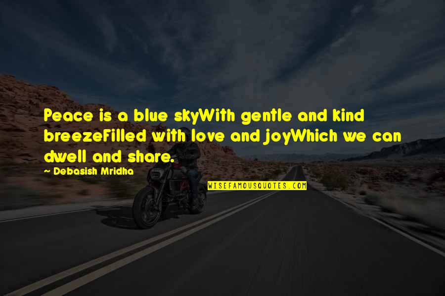 Life Is Filled With Quotes By Debasish Mridha: Peace is a blue skyWith gentle and kind