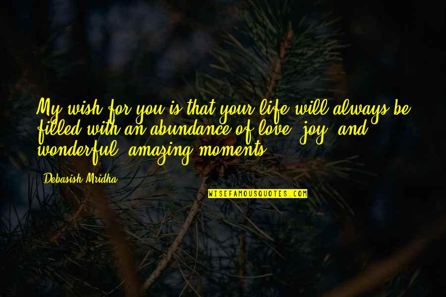 Life Is Filled With Quotes By Debasish Mridha: My wish for you is that your life