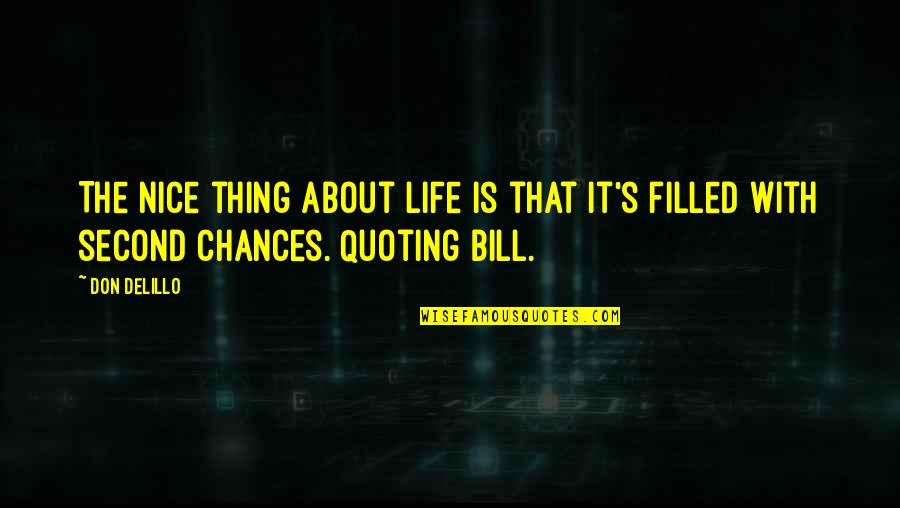 Life Is Filled With Quotes By Don DeLillo: The nice thing about life is that it's