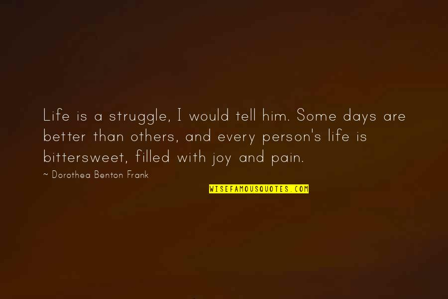Life Is Filled With Quotes By Dorothea Benton Frank: Life is a struggle, I would tell him.