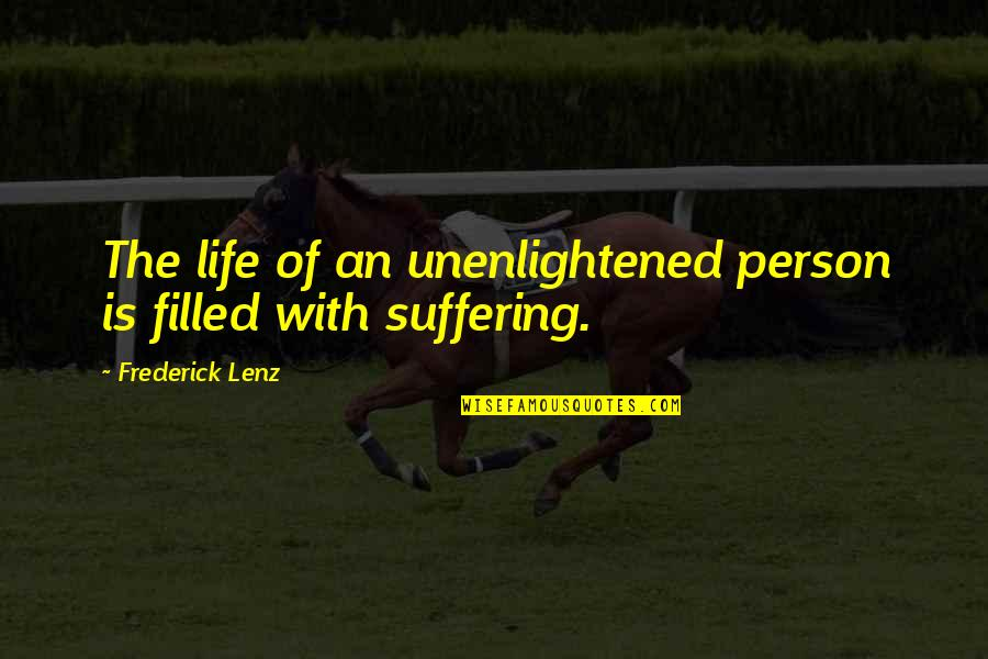 Life Is Filled With Quotes By Frederick Lenz: The life of an unenlightened person is filled