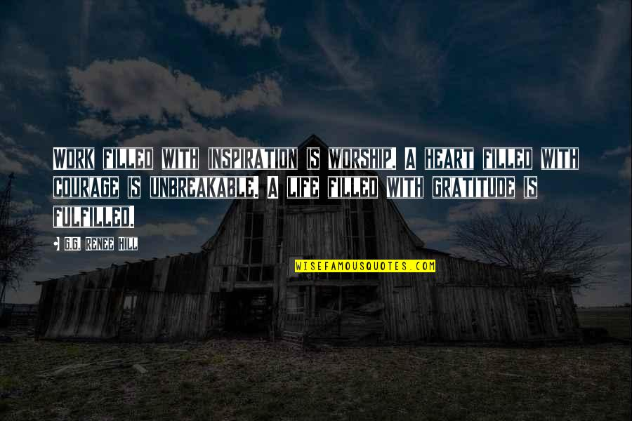 Life Is Filled With Quotes By G.G. Renee Hill: Work filled with inspiration is worship. A heart