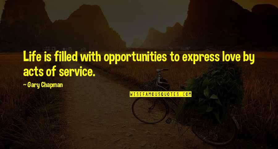 Life Is Filled With Quotes By Gary Chapman: Life is filled with opportunities to express love