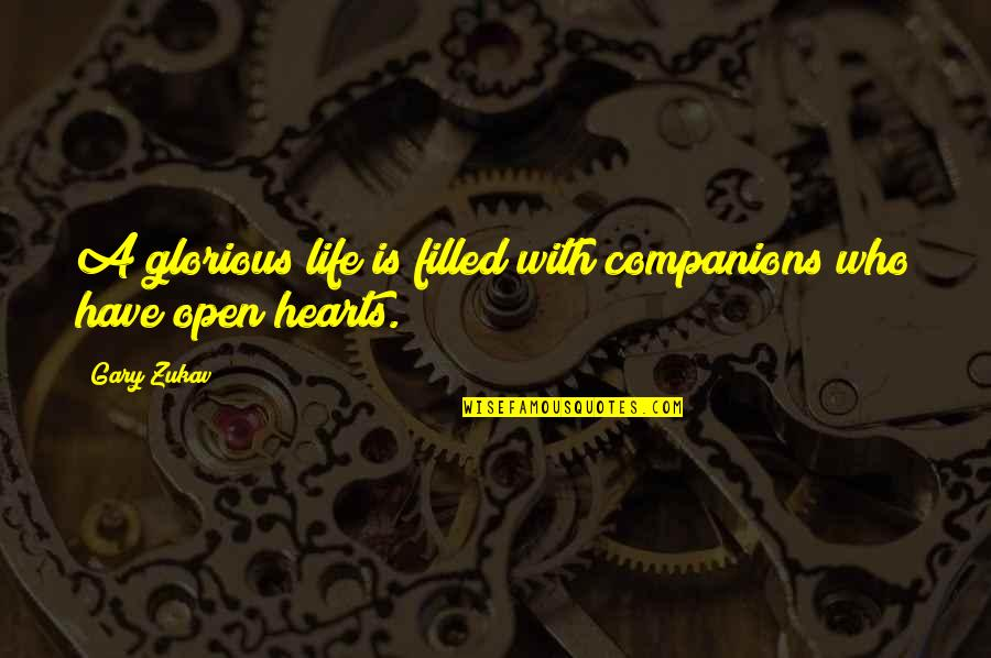 Life Is Filled With Quotes By Gary Zukav: A glorious life is filled with companions who