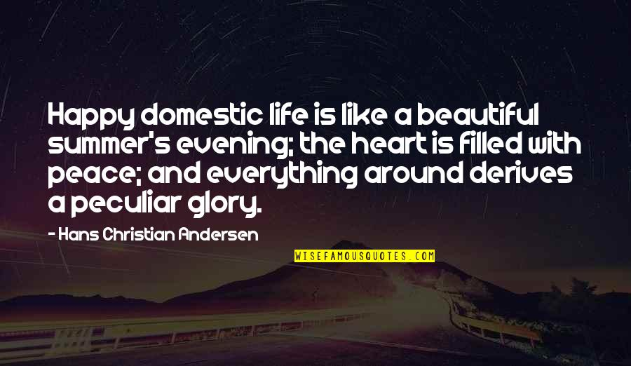 Life Is Filled With Quotes By Hans Christian Andersen: Happy domestic life is like a beautiful summer's