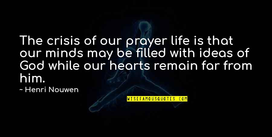 Life Is Filled With Quotes By Henri Nouwen: The crisis of our prayer life is that