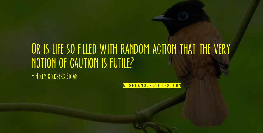 Life Is Filled With Quotes By Holly Goldberg Sloan: Or is life so filled with random action