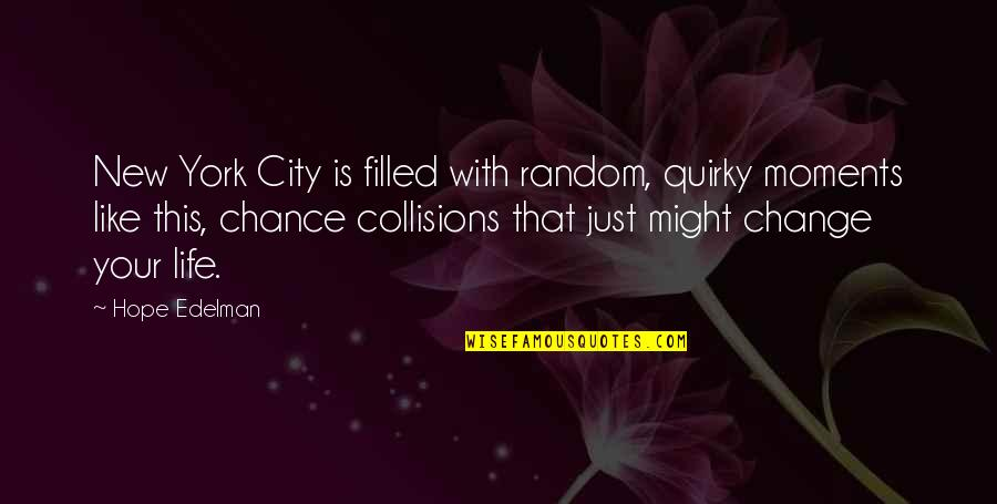 Life Is Filled With Quotes By Hope Edelman: New York City is filled with random, quirky