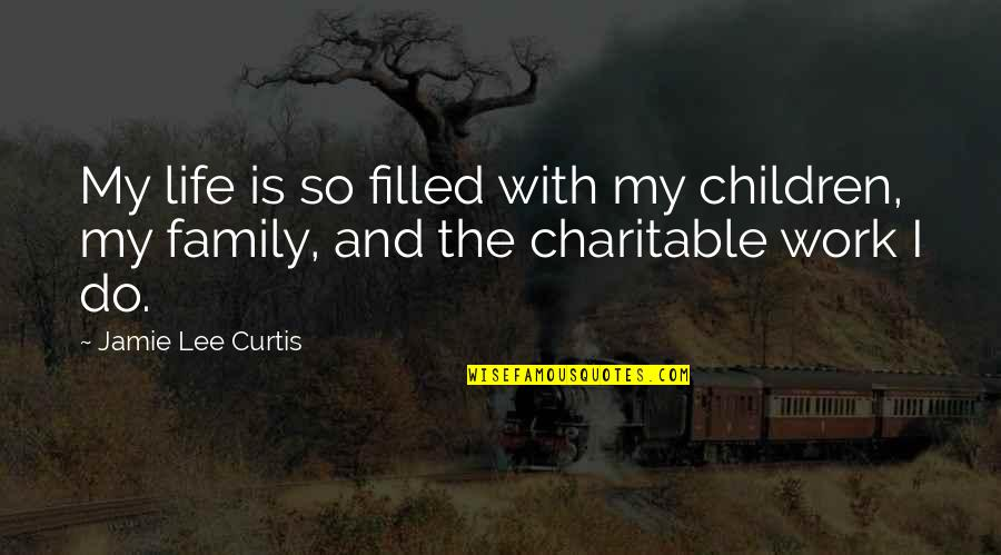 Life Is Filled With Quotes By Jamie Lee Curtis: My life is so filled with my children,