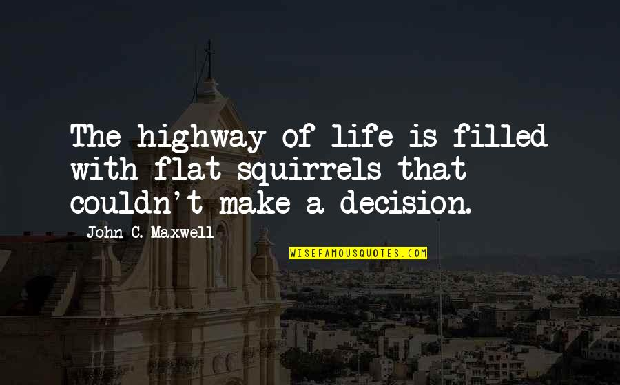 Life Is Filled With Quotes By John C. Maxwell: The highway of life is filled with flat