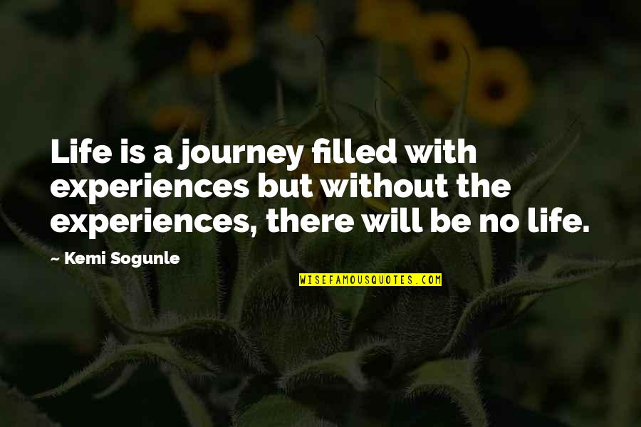 Life Is Filled With Quotes By Kemi Sogunle: Life is a journey filled with experiences but