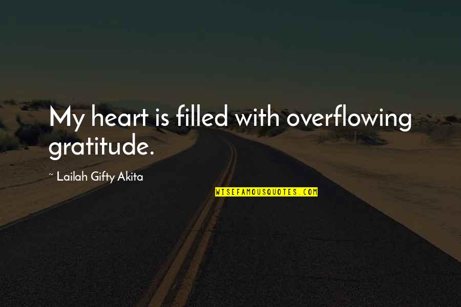 Life Is Filled With Quotes By Lailah Gifty Akita: My heart is filled with overflowing gratitude.