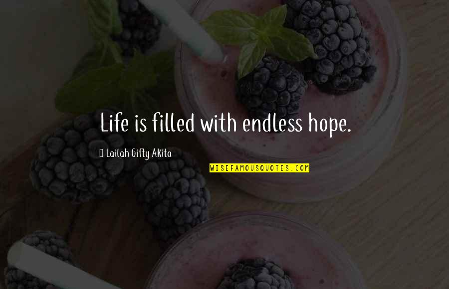 Life Is Filled With Quotes By Lailah Gifty Akita: Life is filled with endless hope.