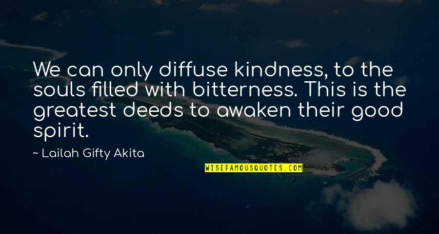 Life Is Filled With Quotes By Lailah Gifty Akita: We can only diffuse kindness, to the souls