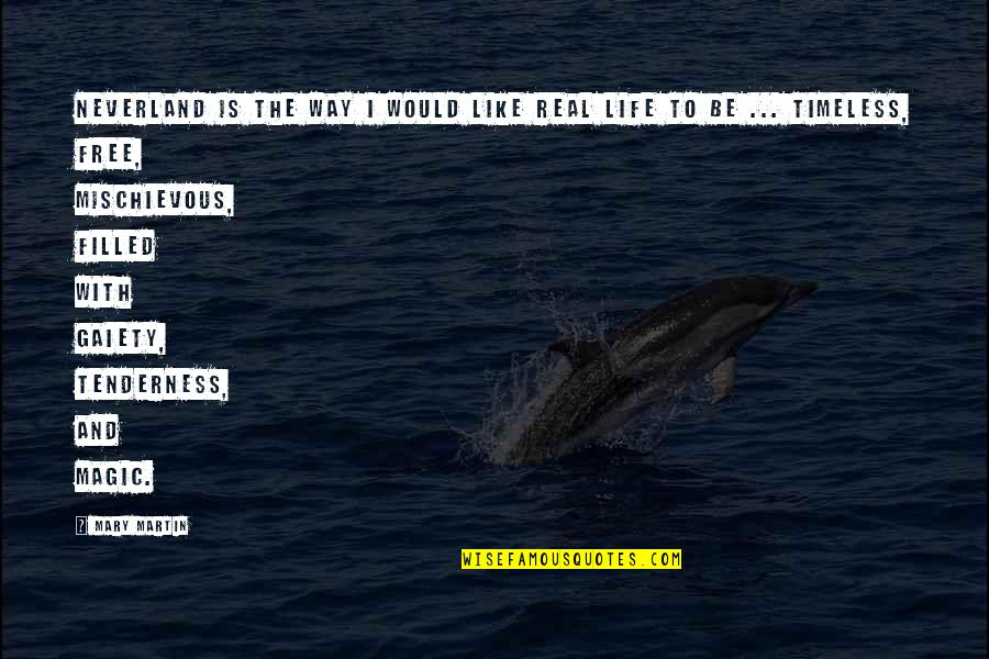 Life Is Filled With Quotes By Mary Martin: Neverland is the way I would like real
