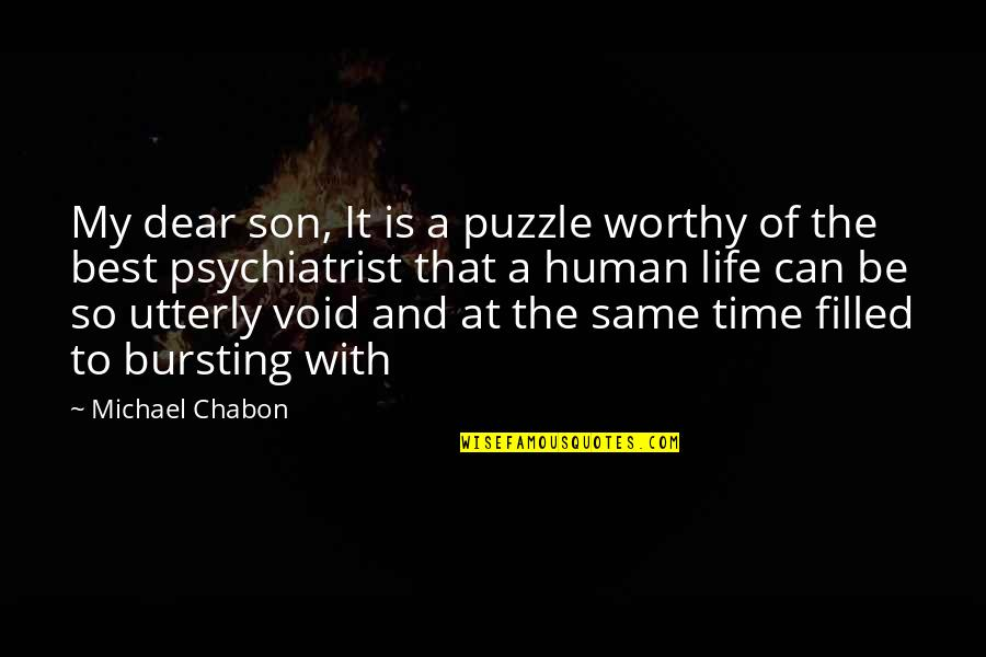 Life Is Filled With Quotes By Michael Chabon: My dear son, It is a puzzle worthy