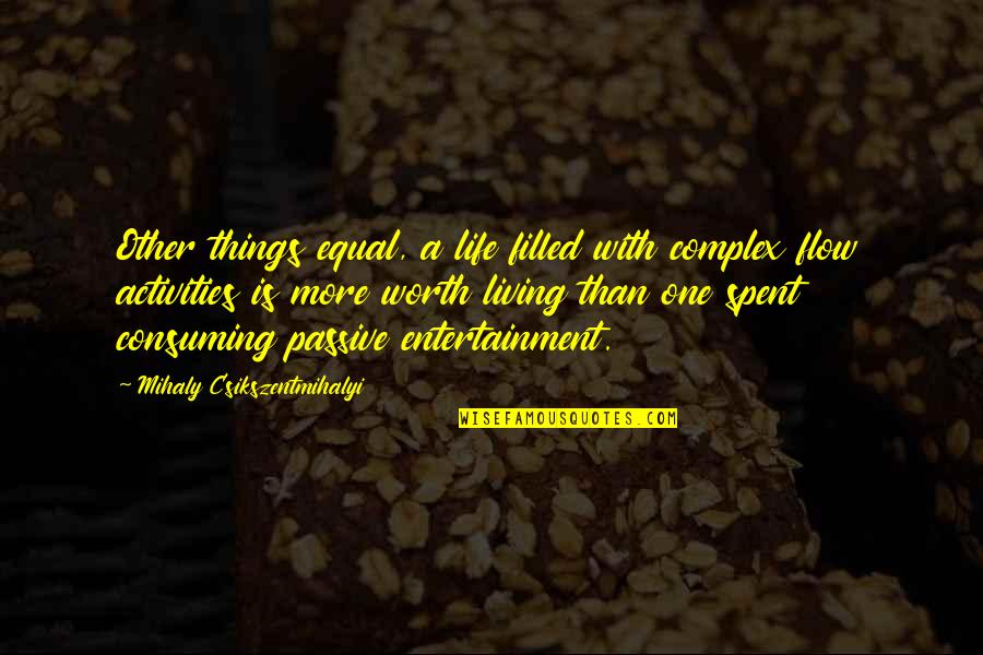 Life Is Filled With Quotes By Mihaly Csikszentmihalyi: Other things equal, a life filled with complex