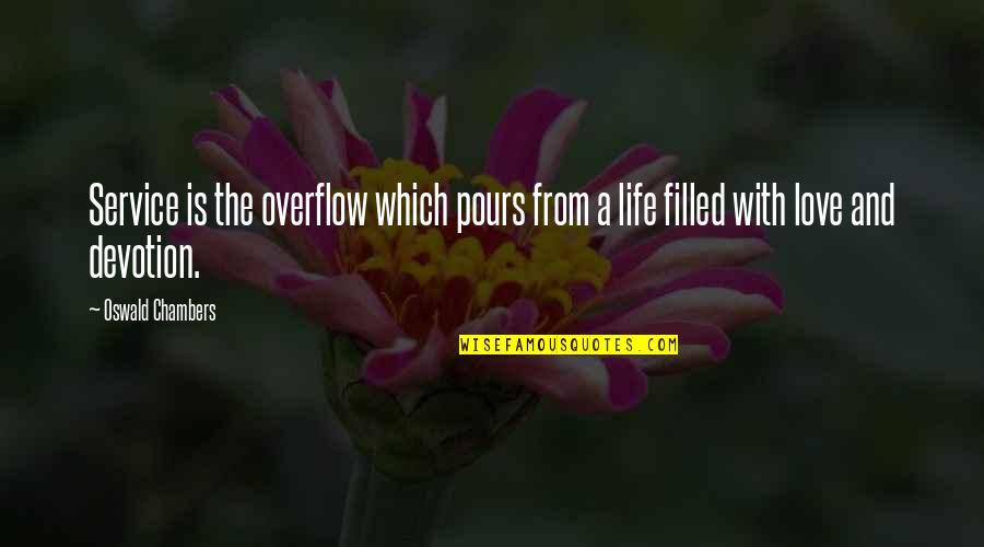 Life Is Filled With Quotes By Oswald Chambers: Service is the overflow which pours from a